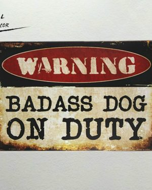 WARNING Badass Dog On Duty Metal Sign